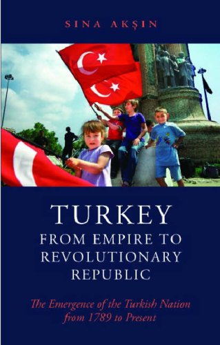 9781850658313: Turkey from Empire to Revolutionary Republic: The Emergence of the Turkish Nation from 1789 to the Present