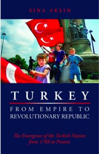 9781850658320: Turkey from Empire to Revolutionary Republic: The Emergence of the Turkish Nation from 1789 to the Present