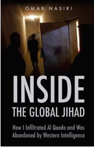 INSIDE THE GLOBAL JIHAD. How I Infiltrated al Qaeda and was Abandoned by Western Intelligence.: ...