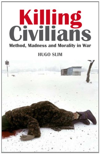 Killing Civilians: Method, Madness and Morality in War: Hugo Slim
