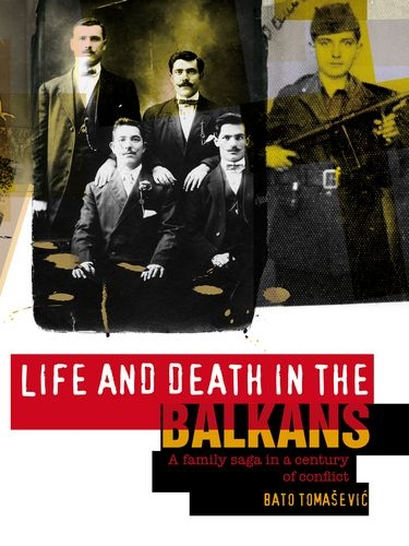 9781850659136: Life and Death in the Balkans: A Family Saga in a Century of Conflict