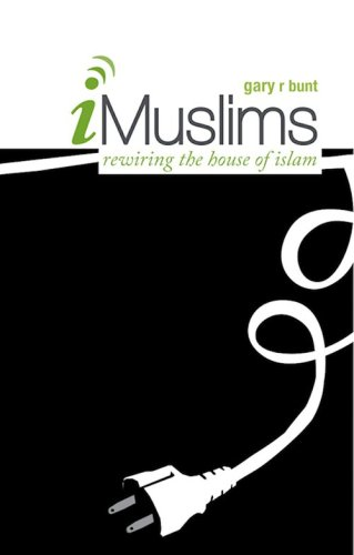 iMuslims: Rewriting the House of Islam: Gary R. Blunt