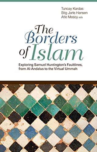 Borders Of Islam. Exploring Samuel Huntington'S Fultlines, From Al-Andalus To The Virtual ...