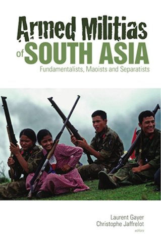 Armed Militias of South Asia: Fundamentalists. Maoists and Separatists: Laurent Gayer and ...
