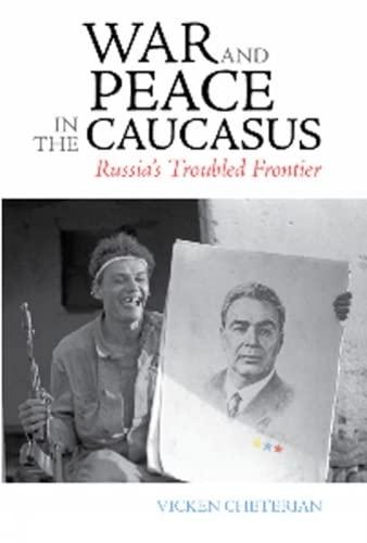 War and Peace in the Caucasus: Russia's: Cheterian, Vicken
