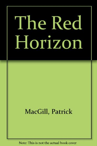 The Red Horizon With Foreward By Viscount: Macgill , Patrick
