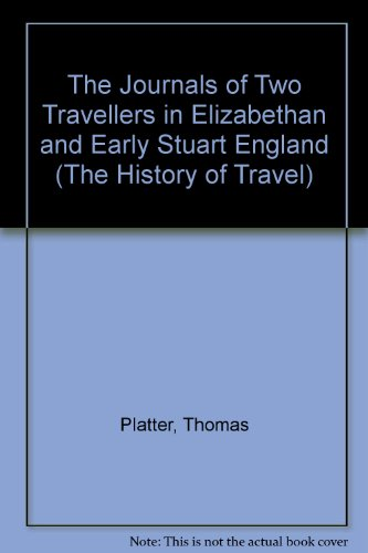 The Journals of Two Travellers in Elizabethan and Early Stuart England (The History of Travel) (9781850660149) by Platter, Thomas; Busino, Horatio; Razzell, Peter