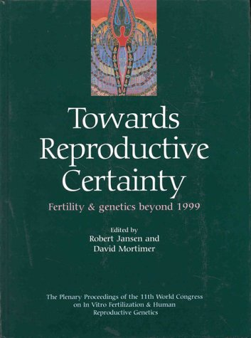 9781850700845: Towards Reproductive Certainty: Fertility and Genetics Beyond 1999: The Plenary Proceedings of the 11th World Congress: Fertility and Genetics Beyond ... Fertilization and Human Reproductive Genetics