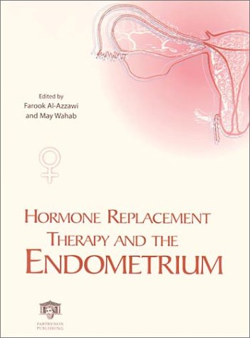 Hormone Replacement Therapy and the Endometrium: Editor-Farook Al-Azzawi; Editor-M.