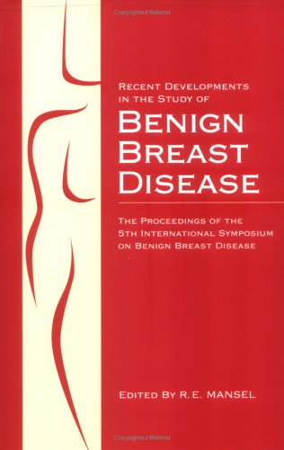 Recent Developments in the Study of Benign Breast Disease: The Proceedings of the 5th International...