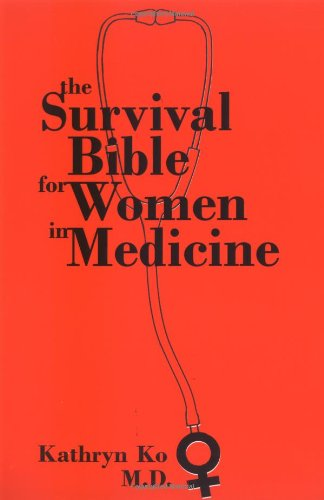 The Survival Bible for Women in Medicine: Ko, K.