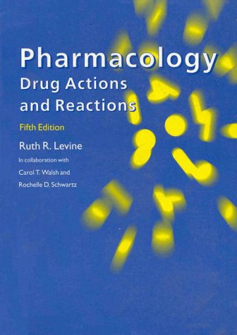 Pharmacology : Drug Actions and Reactions: Ruth R. Levine;