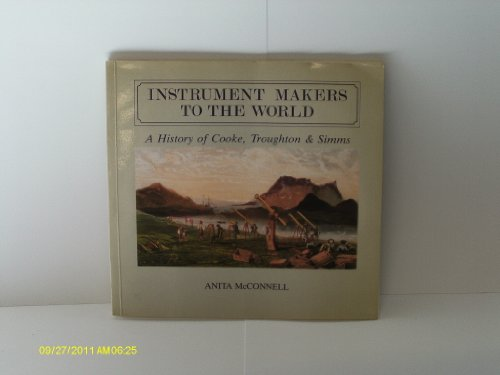 9781850720966: Instrument Makers to the World: History of Cook, Troughton and Simms from 1750