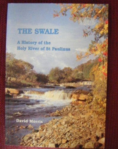 The Swale: A history of the Holy River of St Paulinus (9781850721734) by Morris, David