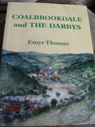 9781850722175: Coalbrookdale and the Darbys: The Story of the World's First Industrial Dynasty