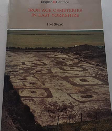 9781850743514: Iron Age Cemeteries in East Yorkshire: Excavations at Burton Fleming, Rudston, Garton-on-the-Wold and Kirkburn (English Heritage Archaeological Report)