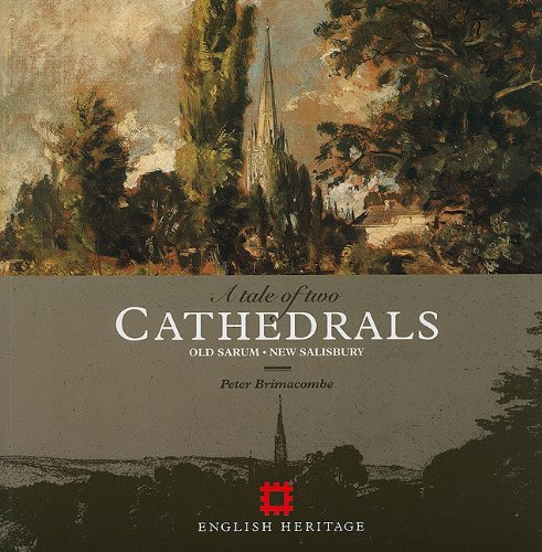 A Tale of Two Cathedrals: Old Sarum - New Salisbury: Brimacombe,Peter