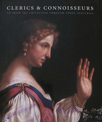 Clerics and Connoisseurs: An Irish Art Collection Through Three Centuries: Long, Alistair (ed.)