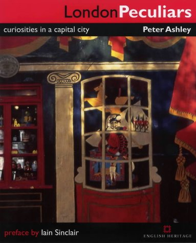 London Peculiars : Curiosities in a Capital: Peter Ashley