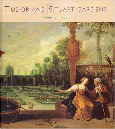 Tudor and Stuart Gardens (Historic Gardens) (1850749361) by Jennings, Justin