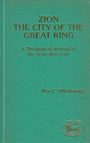 Zion, the City of the Great King: A Theological Symbol of the Jerusalem Cult (Journal for the Study of the Old Testament Supplement Series) (1850750157) by Ben C. Ollenburger