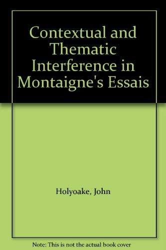Contextual and Thematic Interference in Montaigne's Essais.: Holyoake, John