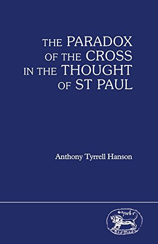 The Paradox of the Cross in the Thought of St.Paul (JSNT supplement): Hanson, Anthony Tyrrell
