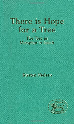 There is Hope for a Tree: Tree as Metaphor in Isaiah (JSOT supplement): Kirsten Nielsen