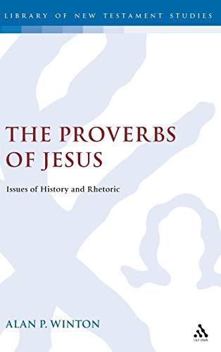 The Proverbs of Jesus: Issues of History and Rhetoric (JSNT supplement): Winton, Alan P.