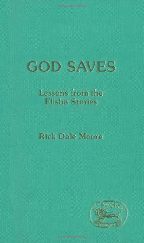 God Saves: Lessons from the Elisha Stories (JSOT supplement): Moore, Rick Dale