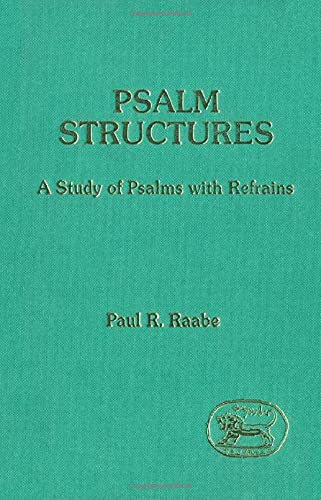 Psalm Structures: A Study of Psalms With Refrains [JSOT, Supplement Series 104]: Raabe, Paul R.