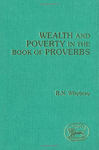 Wealth and Poverty in the Book of Proverbs (JSOT Supplement): Whybray