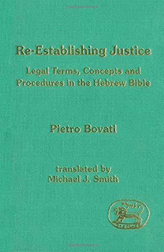 Re-Establishing Justice; Legal Terms, Concepts and Procedures in the Hebrew Bible (Journal for the ...