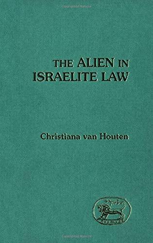 The Alien in Israelite Law [JSOT, Supplement: Van Houten, Christiana