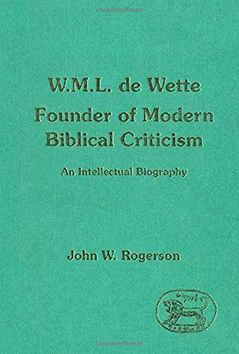 W.M.L. de Wette: Founder of Modern Biblical Criticism. An Intellectual Biography: ROGERSON, John W