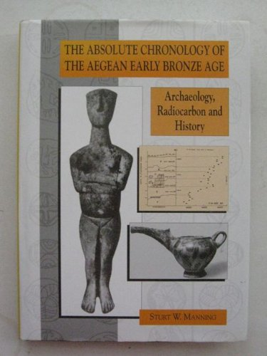 9781850753360: The Absolute Chronology of the Aegean Early Bronze Age: Archaeology, Radiocarbon & History (Monographs in Mediterranean Archaeology Series)