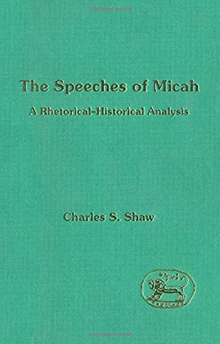 Speeches of Micah: A Rhetorical Historical Analysis: Charles S. Shaw