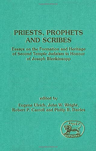 Priests, Prophets and Scribes: Essays on the Formation and Heritage of Second Temple Judaism in Honour of Joseph Blenkinsopp (Library Hebrew Bible/Old Testament Studies) (185075375X) by Philip R. Davies; Robert P. Carroll; John W. Wright