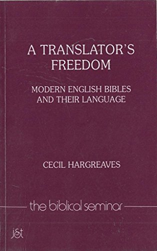 A Translator's Freedom: Modern English Bibles and: Hargreaves, Cecil