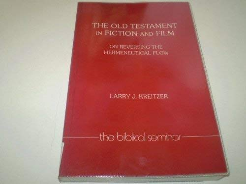 The Old Testament in Fiction and Film: On Reversing the Hermeneutical Flow (Biblical Seminar): ...