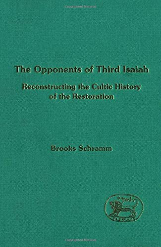The Opponents of Third Isaiah: Reconstructing the Cultic History of the Restoration.: Schramm, ...