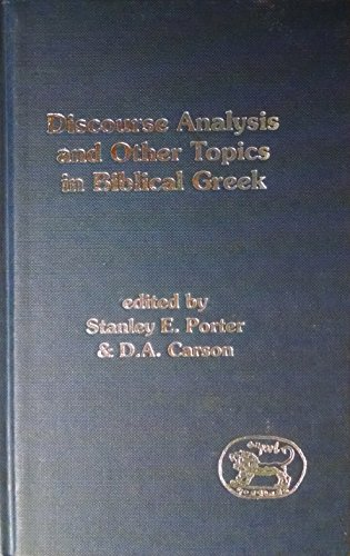 Discourse Analysis and Other Topics in Biblical Greek: Stanley E & Carson, D A (editors) Porter