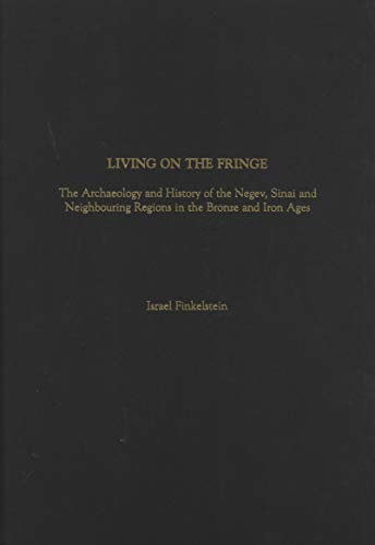 9781850755555: Living on the Fringe: The Archaeology and History of the Negev, Sinai and Neighbouring Regions in the Bronze and Iron Ages (Monographs in Mediterranean Archaeology)