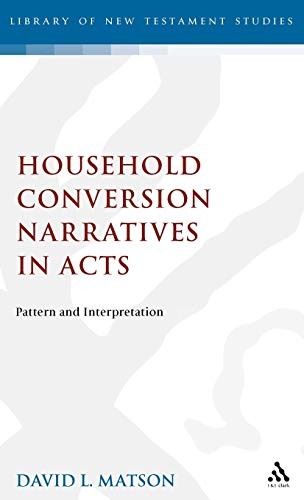 Household Conversion Narratives in Acts: Pattern and Interpretation (The Library of New Testament ...