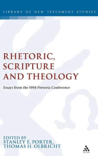 Rhetoric, Scripture and Theology: Essays from the 1994 Pretoria Conference (The Library of New Testament Studies) (1850756074) by Stanley E. Porter; Thomas H. Olbricht