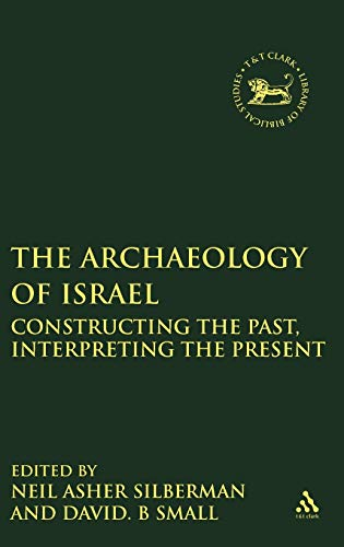 The Archaeology of Israel: Constructing the Past,: Silberman, Neil Asher