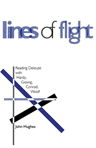 Lines of Flight: Reading Deleuze with Hardy, Gissing, Conrad, Woolf: Hughes, John