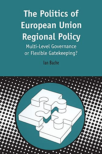 Politics of European Union Regional Policy: Multi-level Governance or Flexible Gatekeeping? (Cont...
