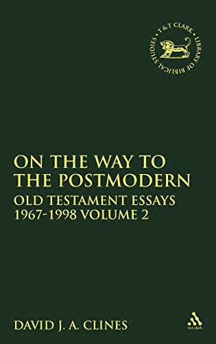 On the Way to the Postmodern: Old Testament Essays 1967-1998, Volume II (Jsot Supplement Series No. 293) (1850759839) by David J. A. Clines