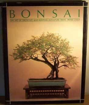 Bonsai : The Art of Growing and Keeping Miniature Trees.